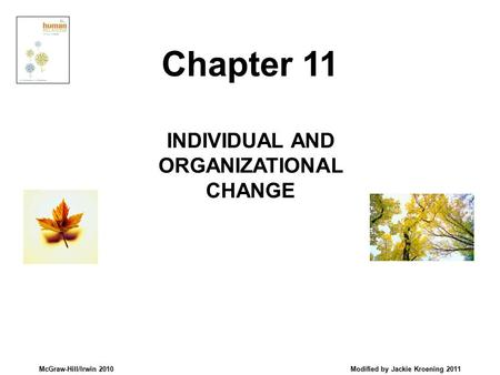 McGraw-Hill/Irwin 2010 Modified by Jackie Kroening 2011 INDIVIDUAL AND ORGANIZATIONAL CHANGE Chapter 11.