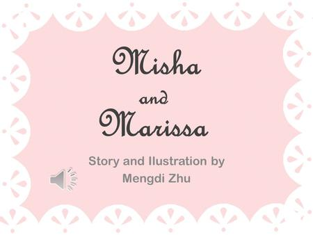 Misha Story and Ilustration by Mengdi Zhu and Marissa.