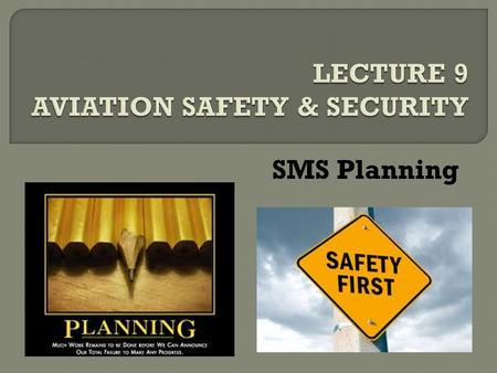 SMS Planning.  Safety management addresses all of the operational activities of the entire organization.  The four (4) components of an SMS are: 1)