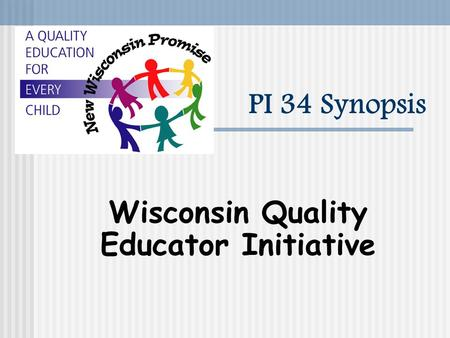 PI 34 Synopsis Wisconsin Quality Educator Initiative.