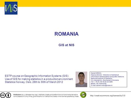 ROMANIA GIS at NIS ESTP course on Geographic Information Systems (GIS): Use of GIS for making statistics in a production environment Statistics Norway,