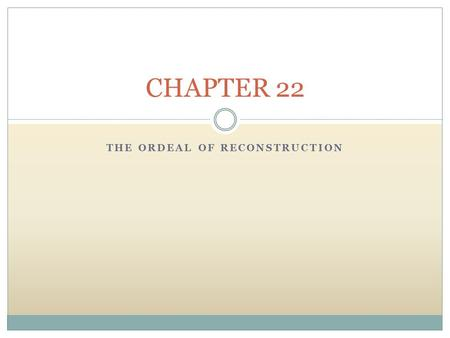 THE ORDEAL OF RECONSTRUCTION CHAPTER 22. For the South: A Tale of Ruin ●Economic Devastation destruction of labor force end of plantation system infrastructure.