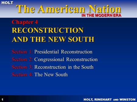 HOLT, RINEHART AND WINSTON The American Nation HOLT IN THE MODERN ERA 1 Chapter 4 RECONSTRUCTION AND THE NEW SOUTH Section 1: Presidential Reconstruction.