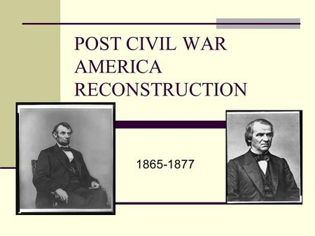 POST CIVIL WAR AMERICA RECONSTRUCTION 1865-1877. PROBLEMS TO FACE 1-HOW TO REBUILD THE SOUTH? 2-HOW WOULD THE FREED SLAVES SURVIVE? 3-HOW WOULD SOUTHERN.