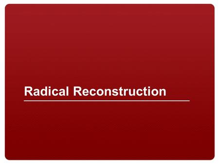 Radical Reconstruction. 2 Focus Activity 3 Major questions following the Civil War How to rebuild the South How to bring Southern states back to the.