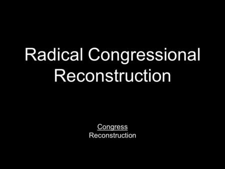 Radical Congressional Reconstruction Congress Reconstruction.