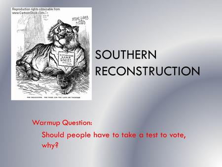 SOUTHERN RECONSTRUCTION Warmup Question: Should people have to take a test to vote, why?