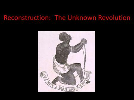 Reconstruction: The Unknown Revolution. Did the period of Reconstruction constitute a revolution in American politics? Keep in mind the following definition.