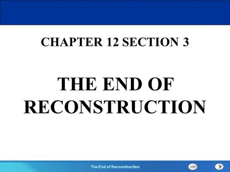 Chapter 25 Section 1 The Cold War Begins Section 3 The End of Reconstruction CHAPTER 12 SECTION 3 THE END OF RECONSTRUCTION.