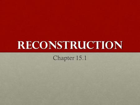 Reconstruction Chapter 15.1. After the civil war Reconstruction : Following the Civil War, Confederate states needed to change their political, economic.