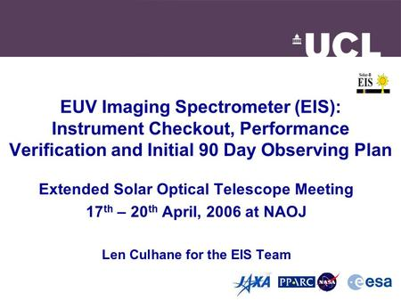 EUV Imaging Spectrometer (EIS): Instrument Checkout, Performance Verification and Initial 90 Day Observing Plan Extended Solar Optical Telescope Meeting.