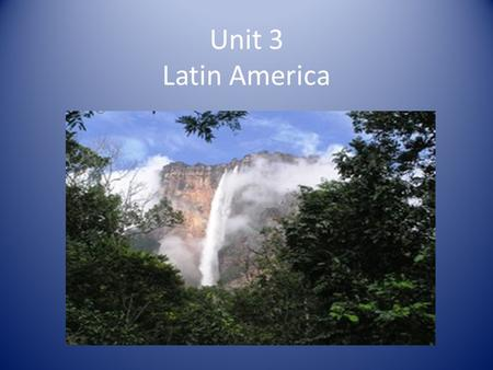 Unit 3 Latin America. Regions of Latin America 1) Middle or Central America; including Mexico 2) Caribbean (West Indies) 3) South America.
