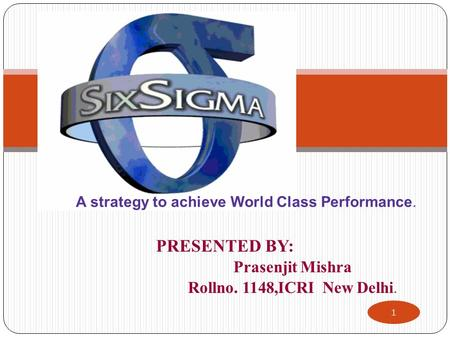 PRESENTED BY: Prasenjit Mishra Rollno. 1148,ICRI New Delhi. 1 A strategy to achieve World Class Performance.