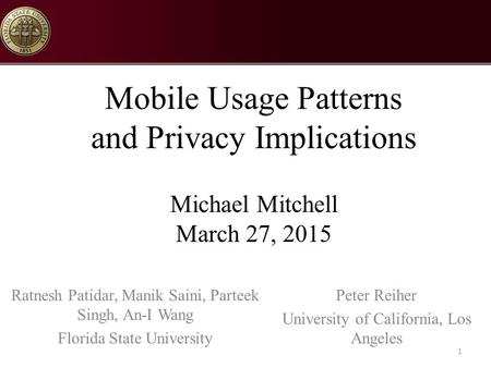 Mobile Usage Patterns and Privacy Implications Michael Mitchell March 27, 2015 Ratnesh Patidar, Manik Saini, Parteek Singh, An-I Wang Florida State University.