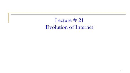 1 Lecture # 21 Evolution of Internet. 2 Circuit switching network This allows the communication circuits to be shared among users. E.g. Telephone exchange.