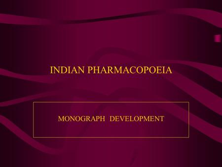 INDIAN PHARMACOPOEIA MONOGRAPH DEVELOPMENT. INDIAN PHARMACOPOEIA MONOGRAPH DEVELOPMENT Indian Pharmacopoeia Commission (IPC) Vision The IPC is committed.