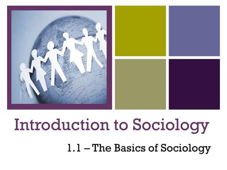 + Introduction to Sociology 1.1 – The Basics of Sociology.