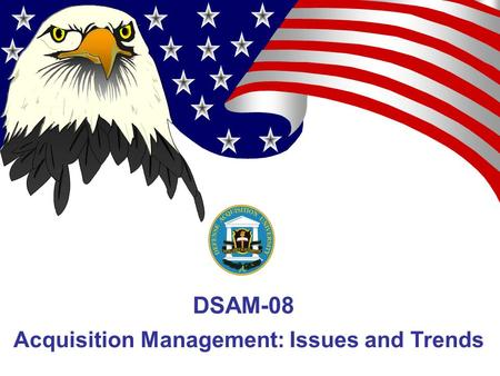 DSAM-08 Acquisition Management: Issues and Trends.