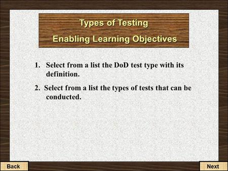 2-1-22-1-3 Types of Testing Enabling Learning Objectives 1. Select from a list the DoD test type with its definition. 2. Select from a list the types of.