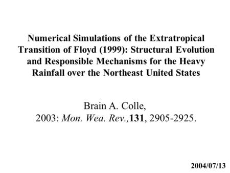 Numerical Simulations of the Extratropical Transition of Floyd (1999): Structural Evolution and Responsible Mechanisms for the Heavy Rainfall over the.