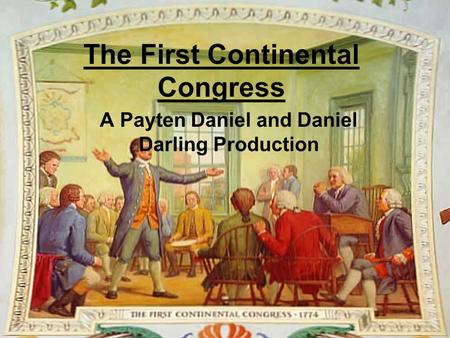 The First Continental Congress A Payten Daniel and Daniel Darling Production.