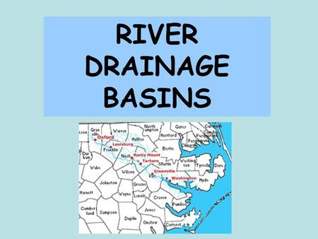RIVER DRAINAGE BASINS. A RIVER SYSTEM ACTS LIKE A SYSTEM OF DOWNPIPES AND GUTTERING ON A HOUSE - IT ALLOWS THE MOVEMENT OF RAINWATER INTO THE SEA.
