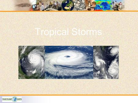 Tropical Storms. Same Storm - Different Name Tropical Cyclones Background:  Can be deadly! For example, in 1991 a large cyclone in Bangladesh killed.
