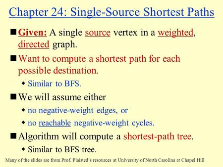 Chapter 24: Single-Source Shortest Paths Given: A single source vertex in a weighted, directed graph. Want to compute a shortest path for each possible.