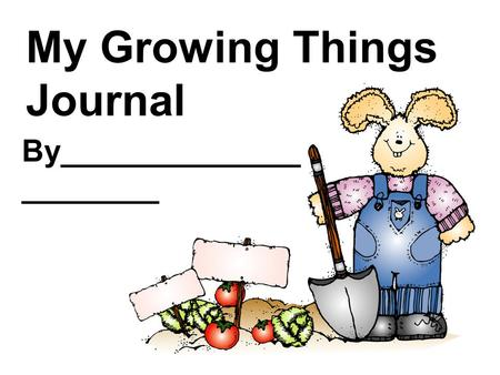 My Growing Things Journal By______________ ________.