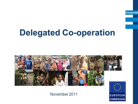 EuropeAid Delegated Co-operation November 2011. EuropeAid 2 SUMMARY BACKGROUND TO CO-FINANCING AND DELEGATED COOPERATION INDIRECT CENTRALISED MANAGEMENT.