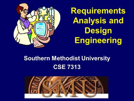 Requirements Analysis and Design Engineering Southern Methodist University CSE 7313.