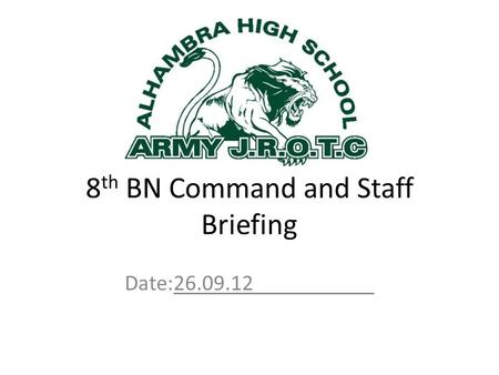 8 th BN Command and Staff Briefing Date:26.09.12.
