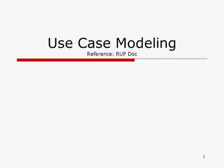 1 Use Case Modeling Reference: RUP Doc. Use Case Example 2.