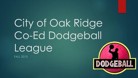 City of Oak Ridge Co-Ed Dodgeball League FALL 2015.