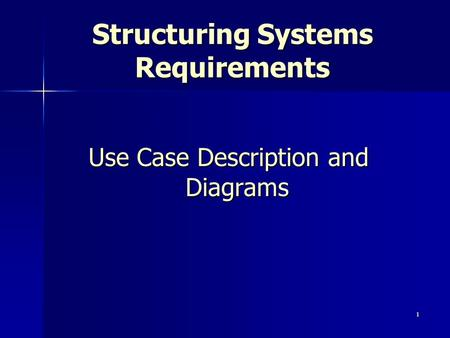 1 Structuring Systems Requirements Use Case Description and Diagrams.