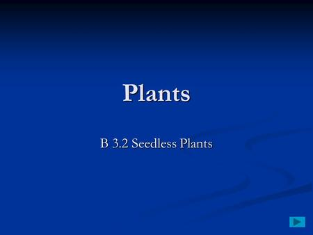 Plants B 3.2 Seedless Plants. Seedless Plants Nonvascular plants are usually just a few cells thick and only 2 cm to 5 cm in height. Nonvascular plants.