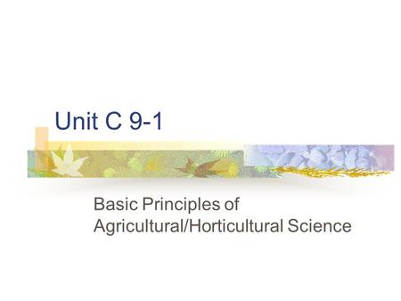Unit C 9-1 Basic Principles of Agricultural/Horticultural Science.