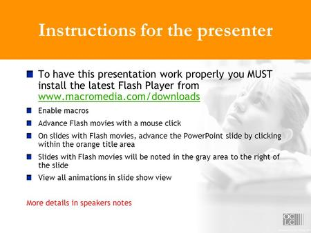 Instructions for the presenter To have this presentation work properly you MUST install the latest Flash Player from www.macromedia.com/downloads www.macromedia.com/downloads.
