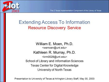 Extending Access To Information Resource Discovery Service William E. Moen, Ph.D. Kathleen R. Murray, Ph.D. School of Library and Information Sciences.