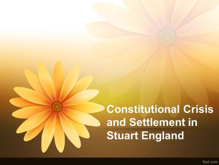 Constitutional Crisis and Settlement in Stuart England.
