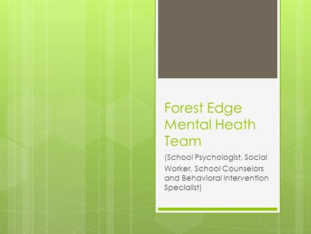 Forest Edge Mental Heath Team (School Psychologist, Social Worker, School Counselors and Behavioral Intervention Specialist)
