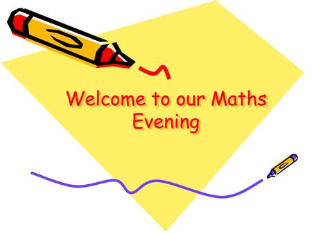 Welcome to our Maths Evening. What does calculation mean?....a mathematical determination of the amount or number of something. Manipulating numbers to.