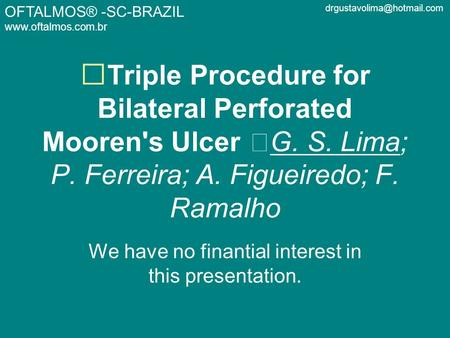 OFTALMOS® -SC-BRAZIL  Triple Procedure for Bilateral Perforated Mooren's Ulcer G. S. Lima; P. Ferreira; A.