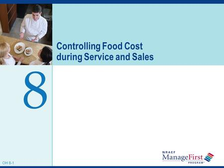 OH 8-1 Controlling Food Cost during Service and Sales 8 OH 8-1.
