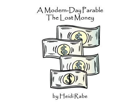 A Modern-Day Parable The Lost Money by Heidi Rabe.