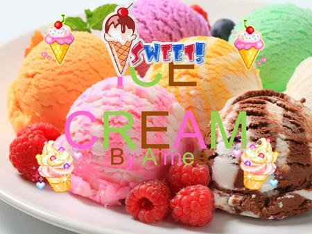 ICE CREAM By Aimee. INTRODUCTI ON Ice cream is a luxurious frozen dessert and is usually made from dairy products like milk and cream. They are often.