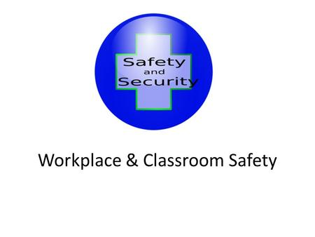Workplace & Classroom Safety. Never play with the paper cutter. Never stick fingers or objects into electric sockets. Never leave objects in the aisle.