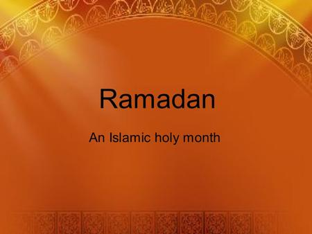 Ramadan An Islamic holy month. Ramadan Ramadan is the ninth month in the Islamic calendar. The Islamic calendar is based on the moon rather than the sun.