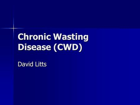 Chronic Wasting Disease (CWD) David Litts. What is it? Prions (infectious incomplete protein) Prions (infectious incomplete protein) Creutzfeldt-jakob.