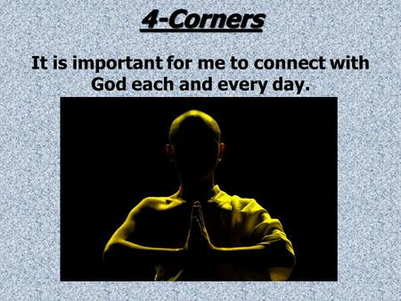 4-Corners 4-Corners It is important for me to connect with God each and every day.